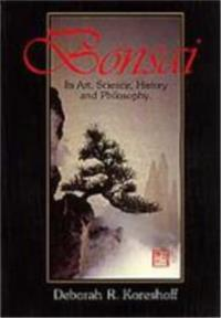 Bonsai: Its Art, Science, History and Philospophy