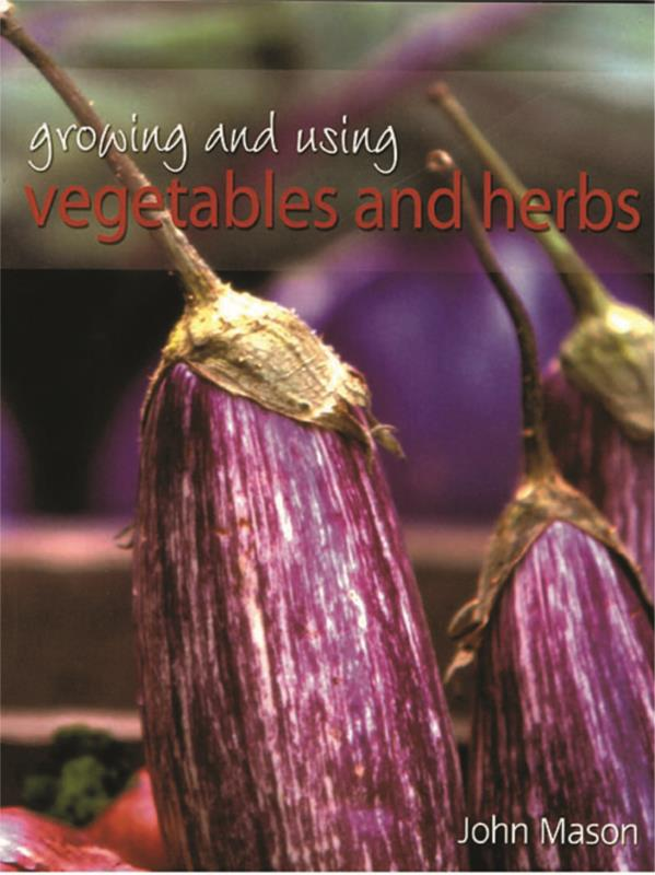Growing and Using Vegetables and Herbs