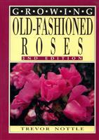 Growing Old-Fashioned Roses, 2nd Edition