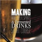 Making Wine, Beer, Spirits and Fermented Drinks Short Course