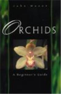 ORCHIDS: A BEGINNERS GUIDE