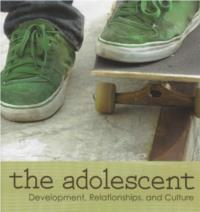 THE ADOLESCENT : Development, Relationships and Culture
