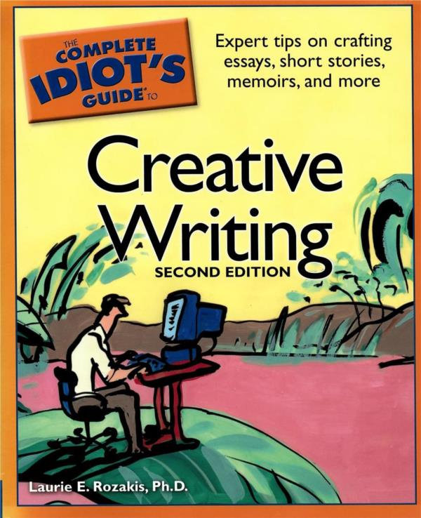 The Complete Idiot's Guide to Creative Writing Second Edition