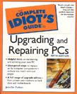 The complete idiots guide to Upgrading and Repairing PCs 5th Edition